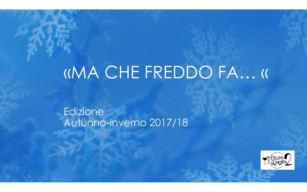 """""""MA CHE FREDDO FA… """" EDIZIONE AUTUNNO-INVERNO 2017/18"""